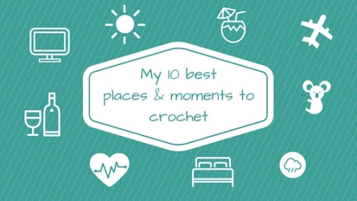 My 10 best places _ moments to crochet-title